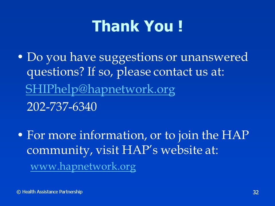 © Health Assistance Partnership 32 Thank You . Do you have suggestions or unanswered questions.