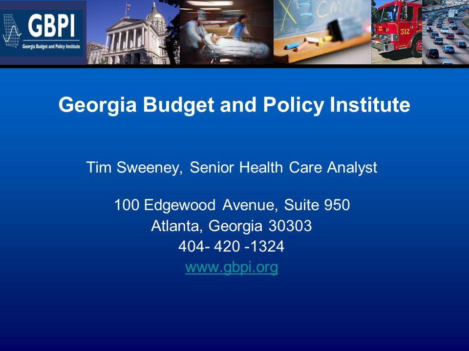 Georgia Budget and Policy Institute Tim Sweeney, Senior Health Care Analyst 100 Edgewood Avenue, Suite 950 Atlanta, Georgia 30303 404- 420 -1324 www.gbpi.org