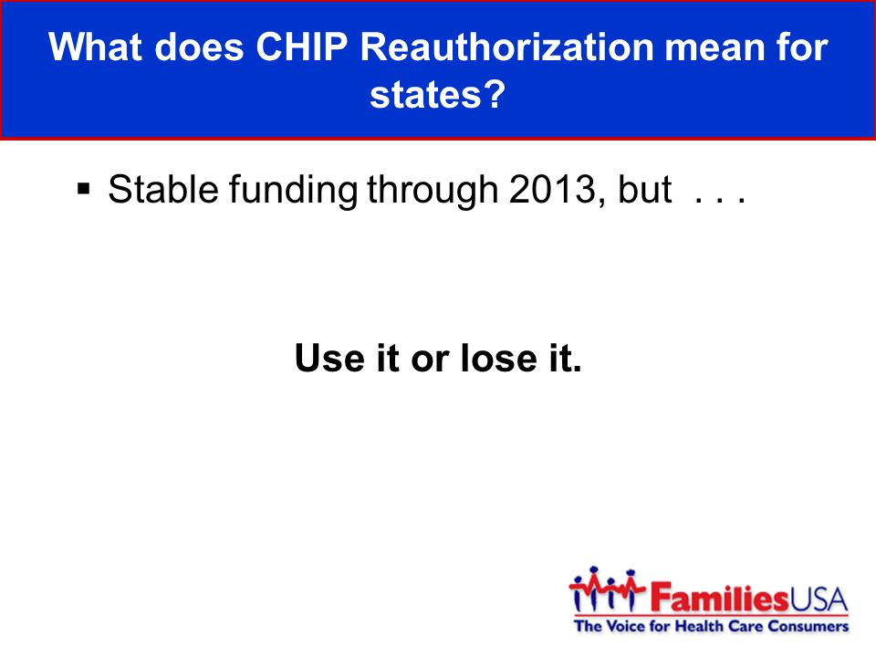 Stable funding through 2013, but... Use it or lose it.