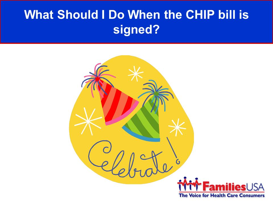 What Should I Do When the CHIP bill is signed