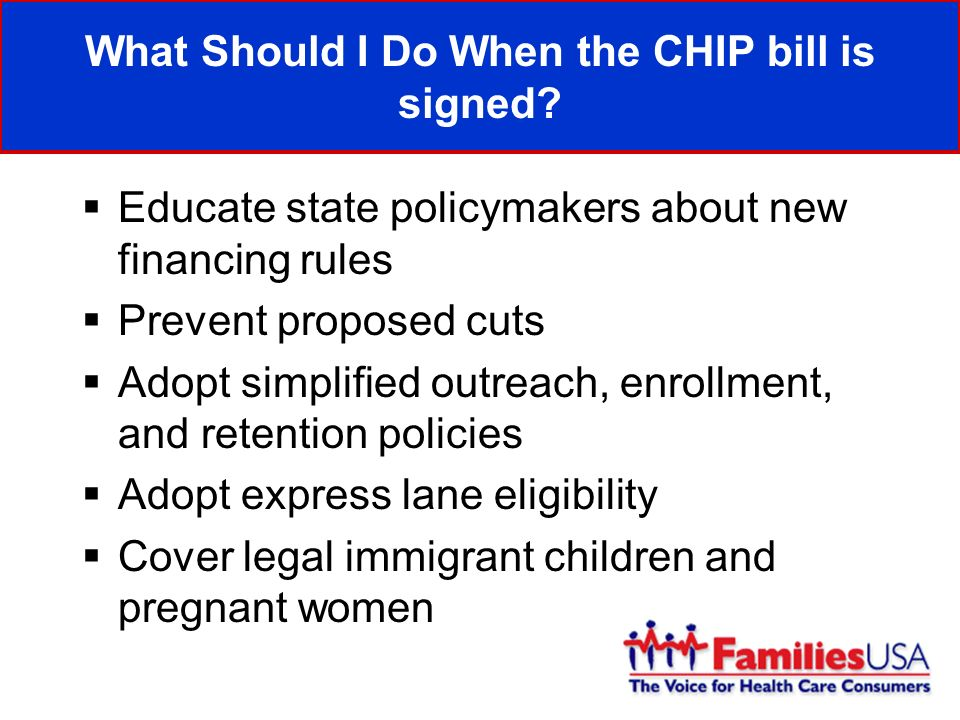 Educate state policymakers about new financing rules Prevent proposed cuts Adopt simplified outreach, enrollment, and retention policies Adopt express lane eligibility Cover legal immigrant children and pregnant women