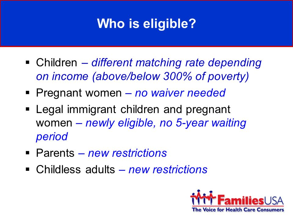 Getting more children enrolled Performance Bonuses Medicaid enrollment benchmarks Qualifying activities –12 month continuous eligibility –Eliminate asset tests/allow administrative verification –Eliminate face-to-face interview requirements –Presumptive eligibility –Single Medicaid/CHIP application –Express lane eligibility –Passive/ex-parte renewal