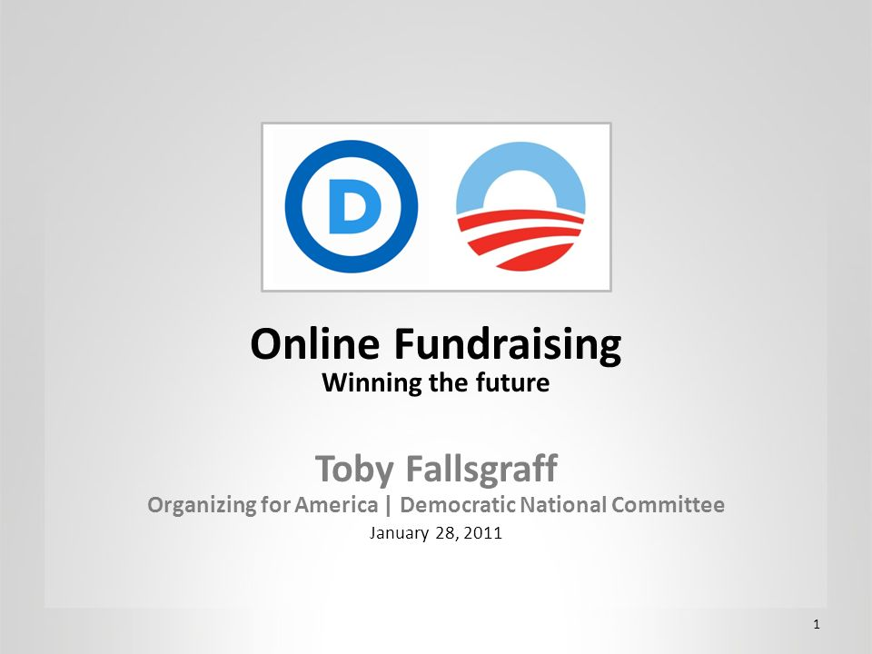 1 Online Fundraising Winning the future Toby Fallsgraff Organizing for America | Democratic National Committee January 28, 2011