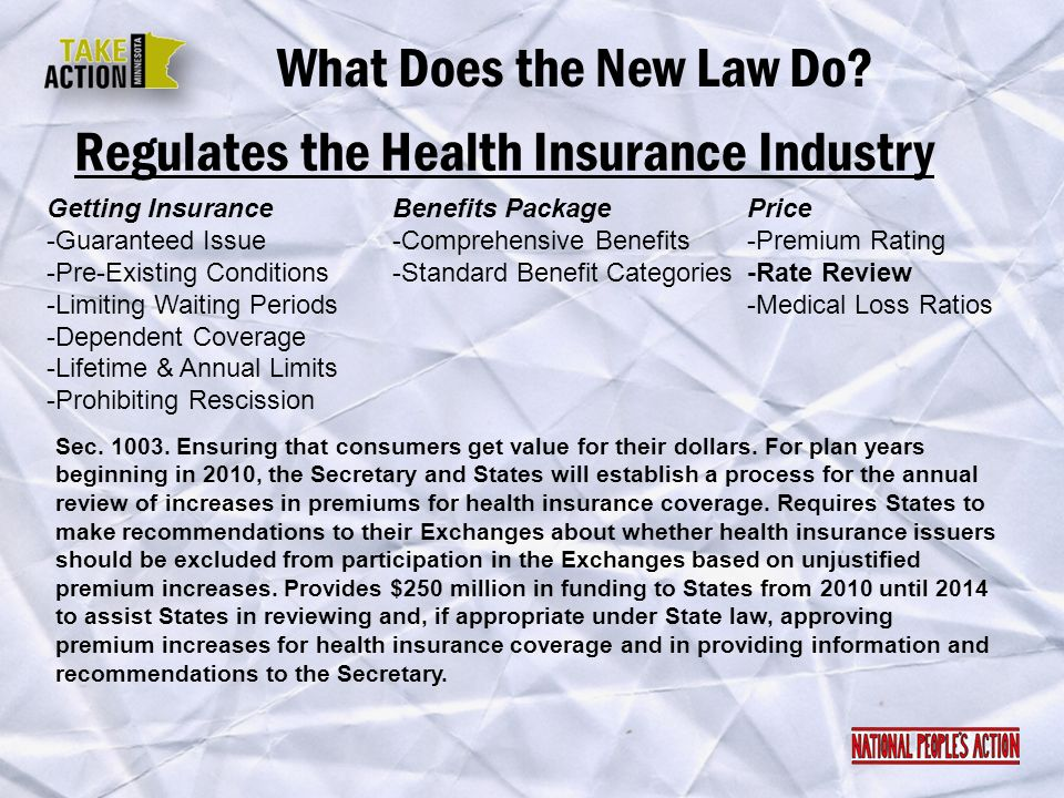 Regulates the Health Insurance Industry What Does the New Law Do? Sec. 1003. Ensuring that consumers get value for their dollars. For plan years begin