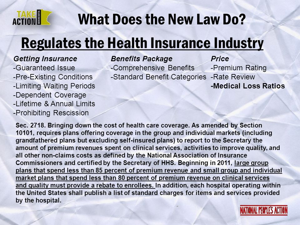 Regulates the Health Insurance Industry What Does the New Law Do? Getting Insurance -Guaranteed Issue -Pre-Existing Conditions -Limiting Waiting Perio