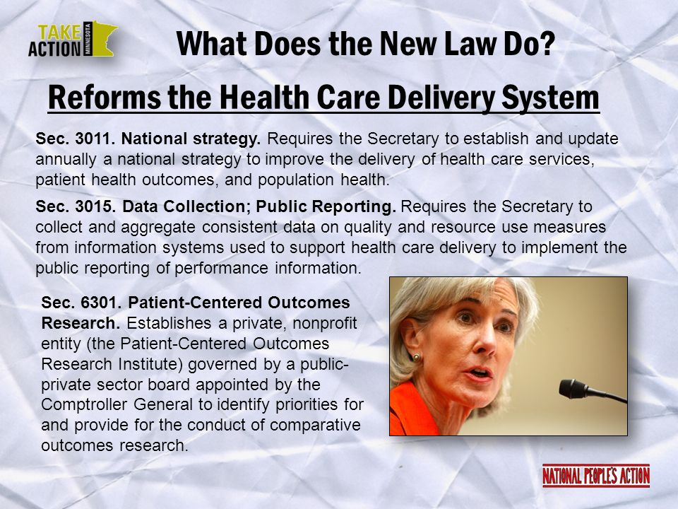 Reforms the Health Care Delivery System What Does the New Law Do? Sec. 3011. National strategy. Requires the Secretary to establish and update annuall