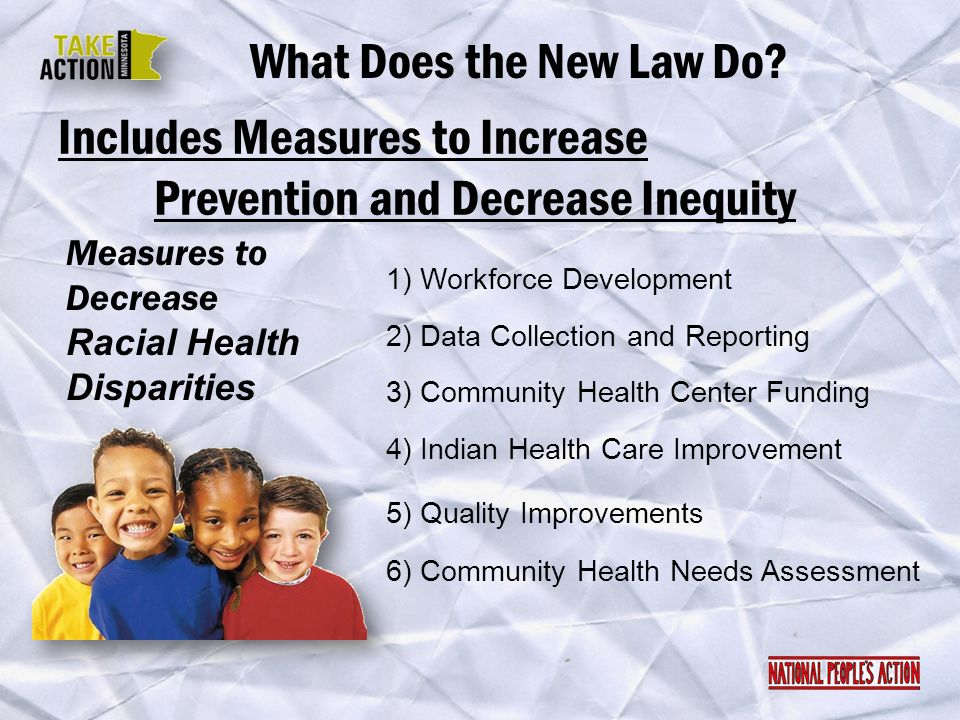 Includes Measures to Increase Prevention and Decrease Inequity What Does the New Law Do? Measures to Decrease Racial Health Disparities 1) Workforce D