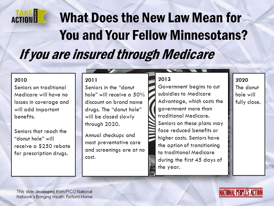 What Does the New Law Mean for You and Your Fellow Minnesotans? 2010 Seniors on traditional Medicare will have no losses in coverage and will add impo