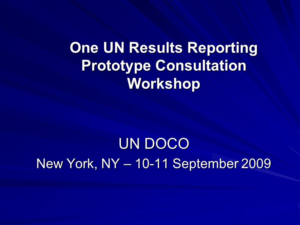 One UN Results Reporting Prototype Consultation Workshop UN DOCO New York, NY – 10-11 September 2009