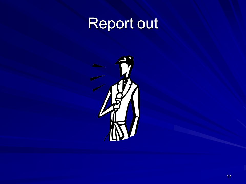 17 Report out
