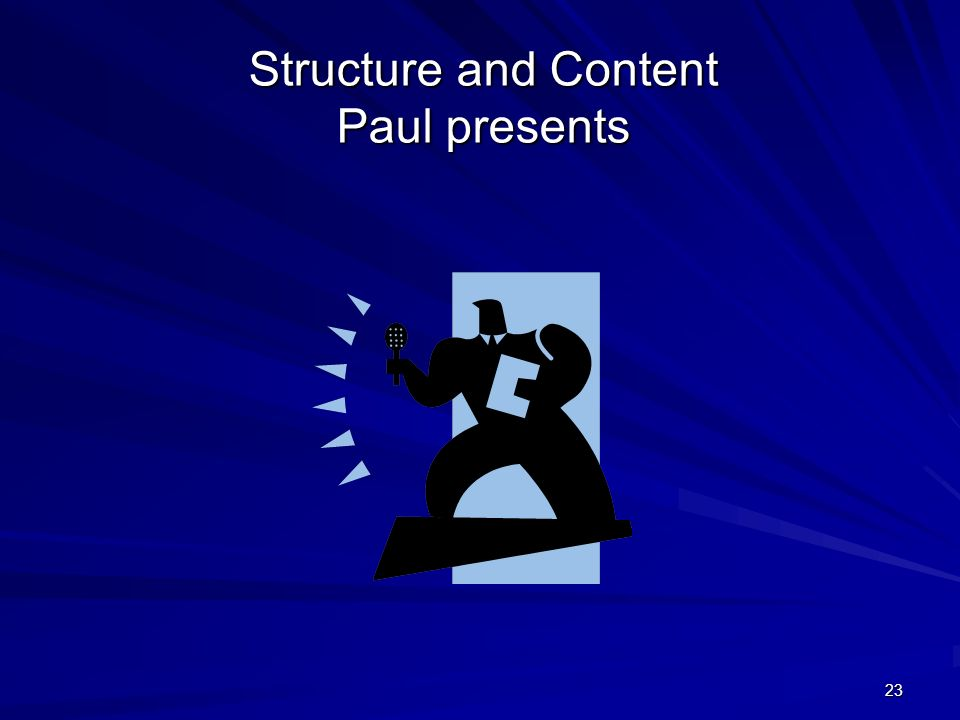 23 Structure and Content Paul presents