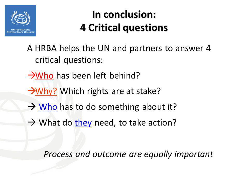 A HRBA helps the UN and partners to answer 4 critical questions: Who has been left behind? Why? Which rights are at stake? Who has to do something abo