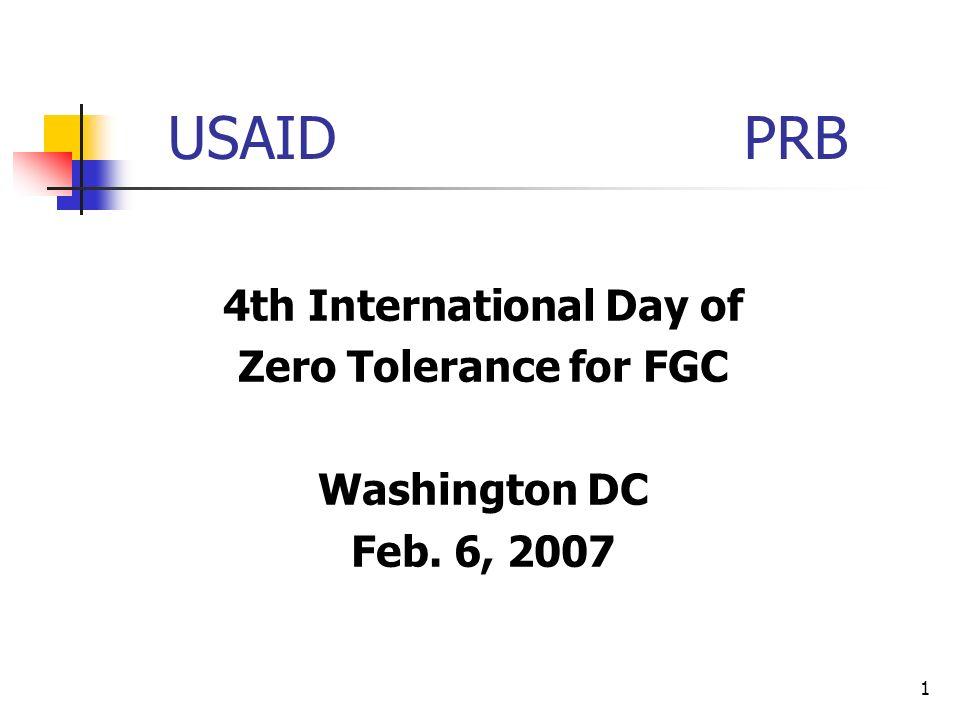 1 USAID PRB 4th International Day of Zero Tolerance for FGC Washington DC Feb. 6, 2007