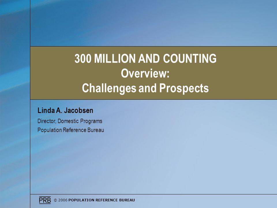 © 2006 POPULATION REFERENCE BUREAU Linda A.