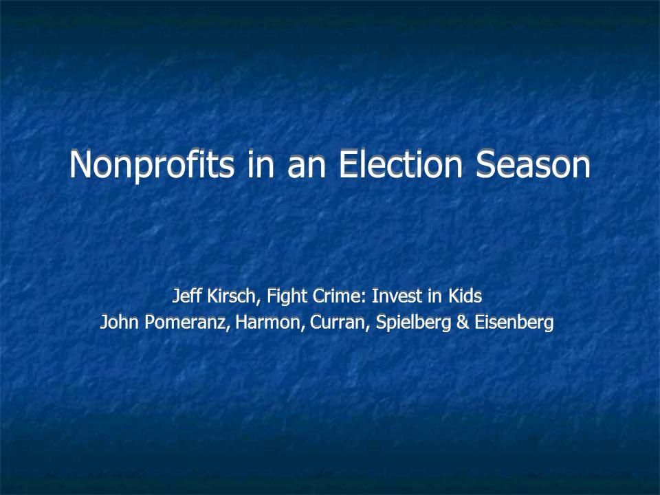Nonprofits in an Election Season Jeff Kirsch, Fight Crime: Invest in Kids John Pomeranz, Harmon, Curran, Spielberg & Eisenberg Jeff Kirsch, Fight Crime: Invest in Kids John Pomeranz, Harmon, Curran, Spielberg & Eisenberg