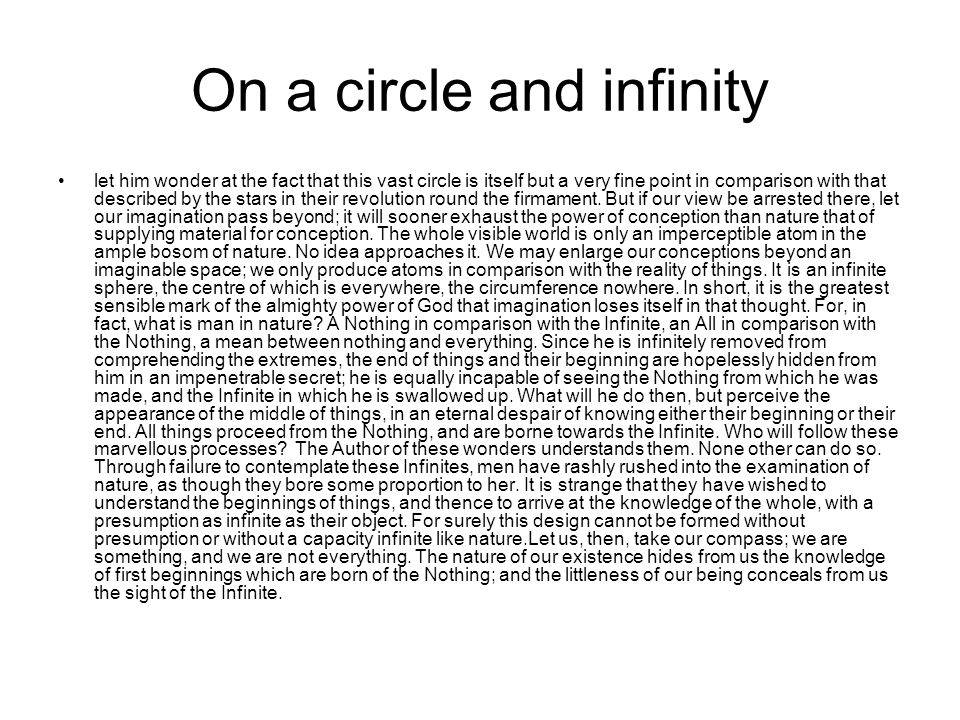 On a circle and infinity let him wonder at the fact that this vast circle is itself but a very fine point in comparison with that described by the sta