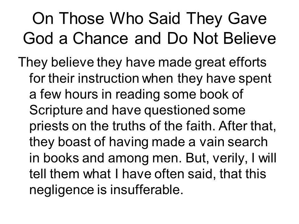 On Those Who Said They Gave God a Chance and Do Not Believe They believe they have made great efforts for their instruction when they have spent a few