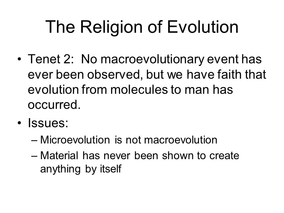 The Religion of Evolution Tenet 2: No macroevolutionary event has ever been observed, but we have faith that evolution from molecules to man has occur