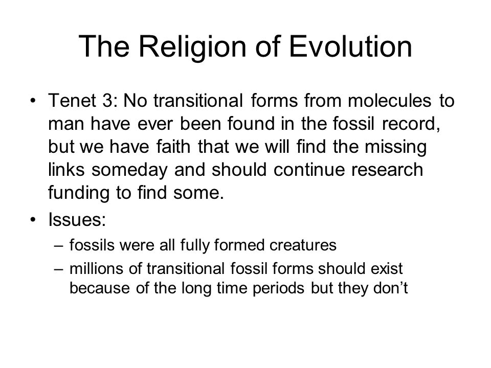 The Religion of Evolution Tenet 3: No transitional forms from molecules to man have ever been found in the fossil record, but we have faith that we wi