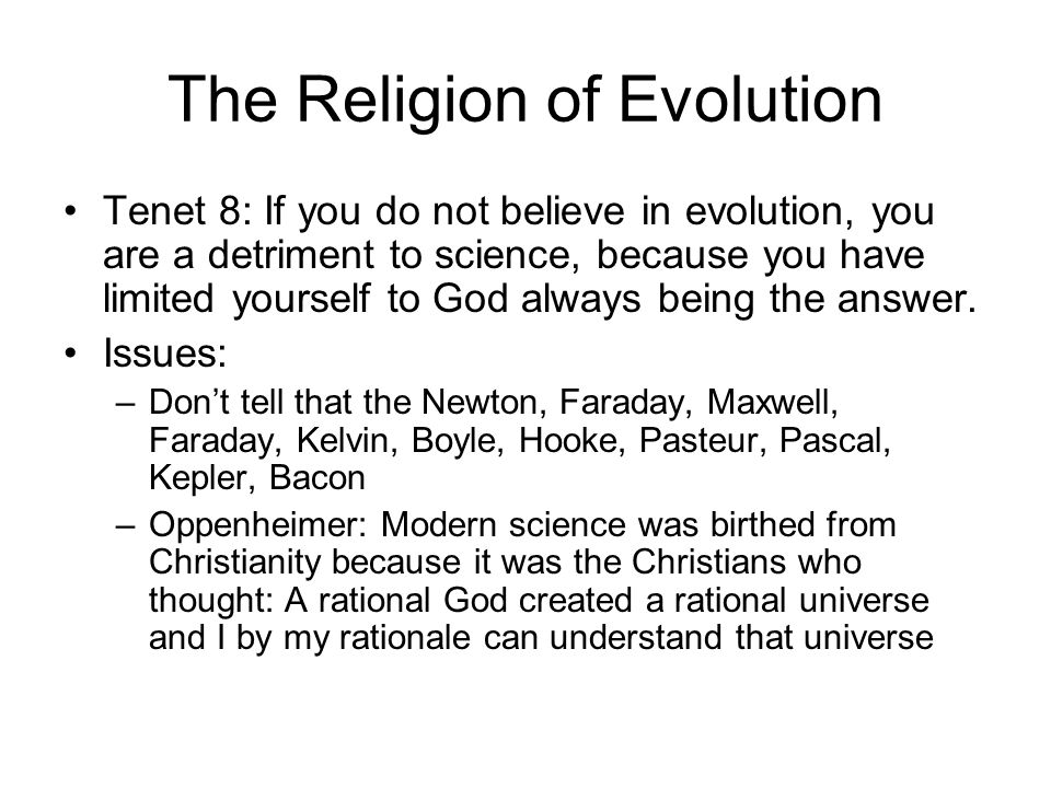 The Religion of Evolution Tenet 8: If you do not believe in evolution, you are a detriment to science, because you have limited yourself to God always