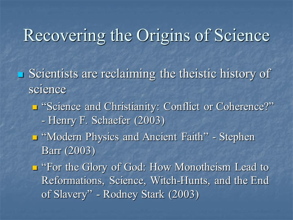 Recovering the Origins of Science Scientists are reclaiming the theistic history of science Scientists are reclaiming the theistic history of science Science and Christianity: Conflict or Coherence.