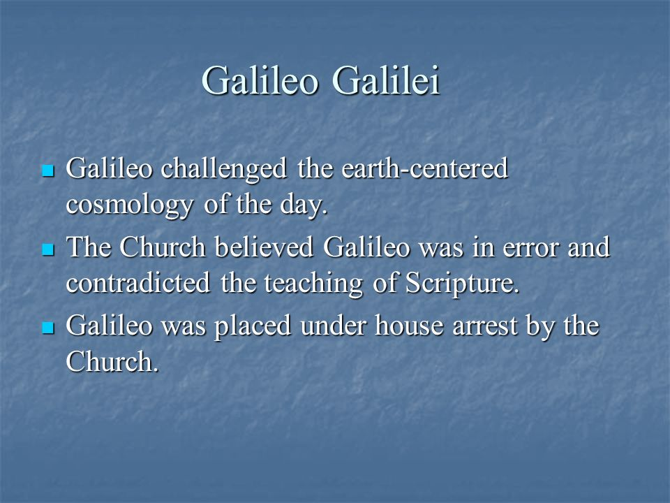 Galileo Galilei Galileo challenged the earth-centered cosmology of the day.