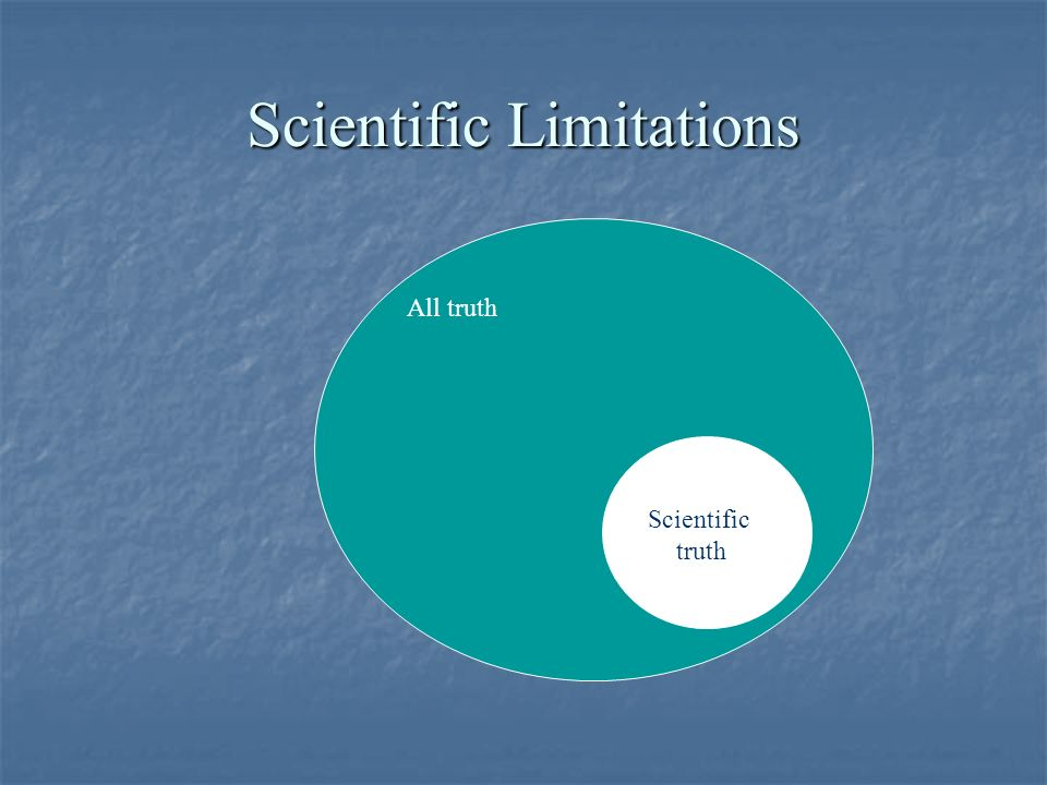 Scientific Limitations All truth Scientific truth
