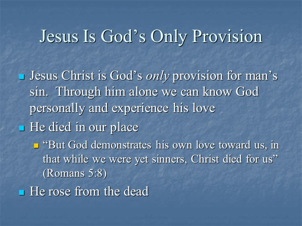 Jesus Is Gods Only Provision Jesus Christ is Gods only provision for mans sin.