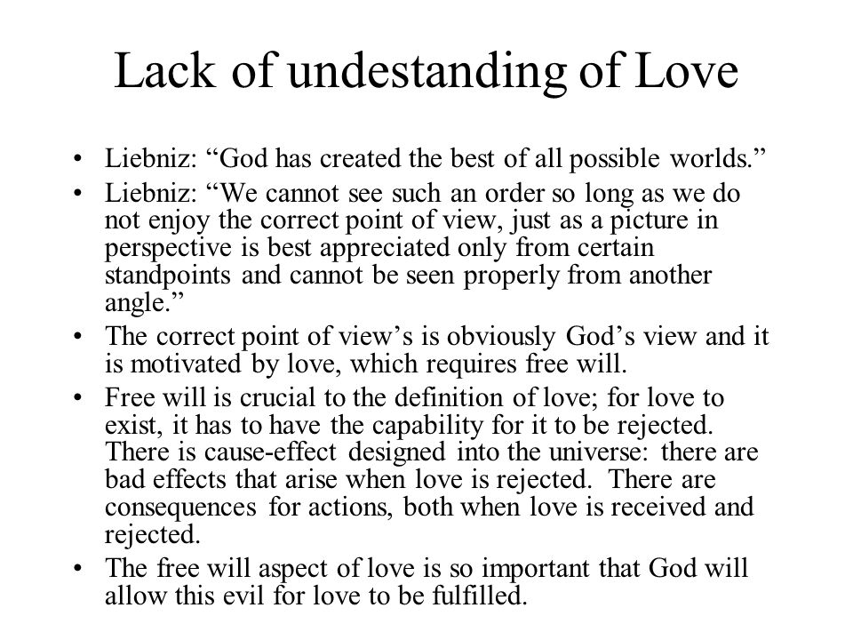 Lack of undestanding of Love Liebniz: God has created the best of all possible worlds. Liebniz: We cannot see such an order so long as we do not enjoy
