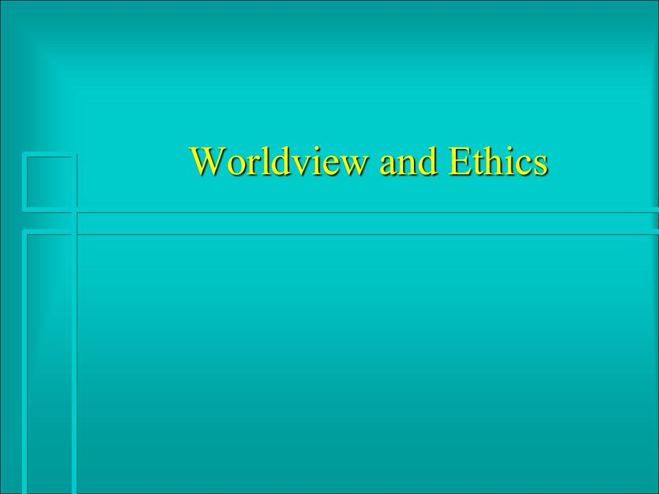 Worldview and Ethics