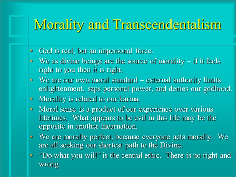 Morality and Transcendentalism God is real, but an impersonal force.God is real, but an impersonal force. We as divine beings are the source of morali