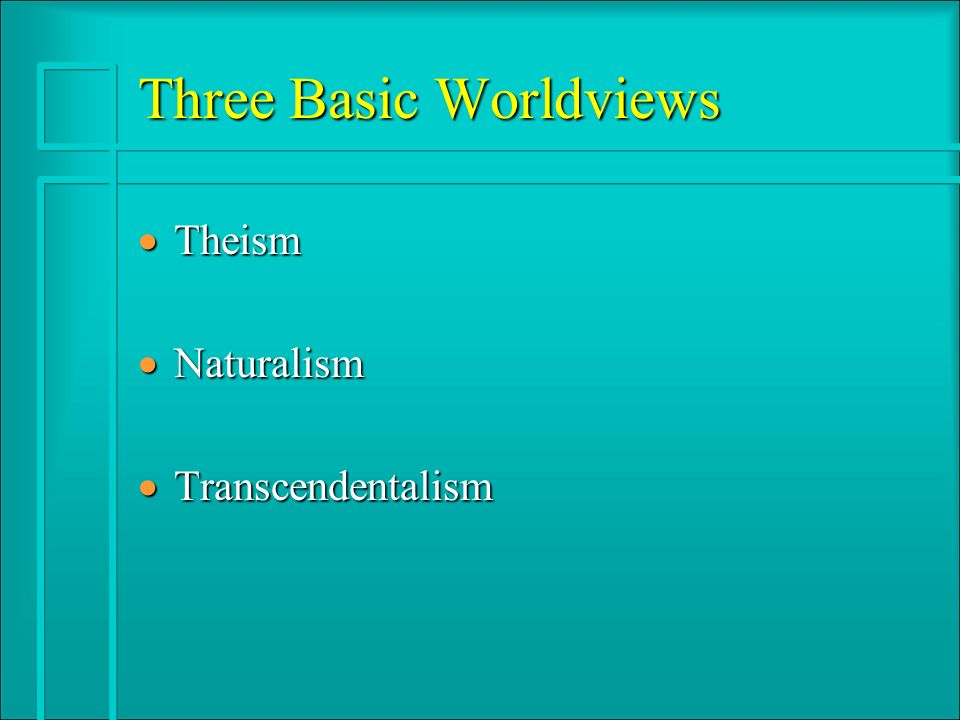 Three Basic Worldviews · Theism · Naturalism · Transcendentalism