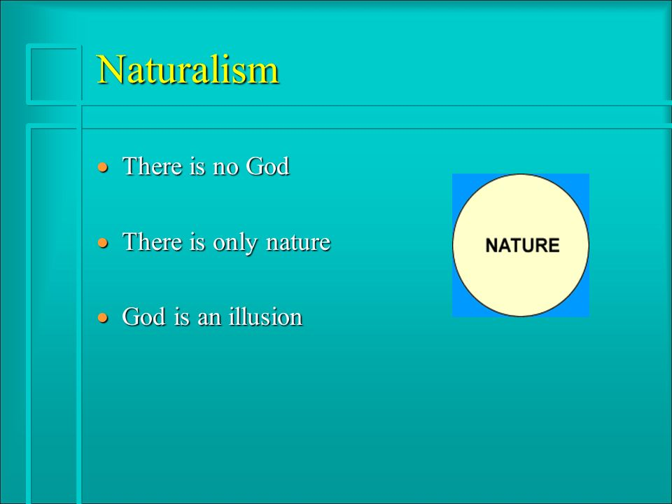 Naturalism · There is no God · There is only nature · God is an illusion