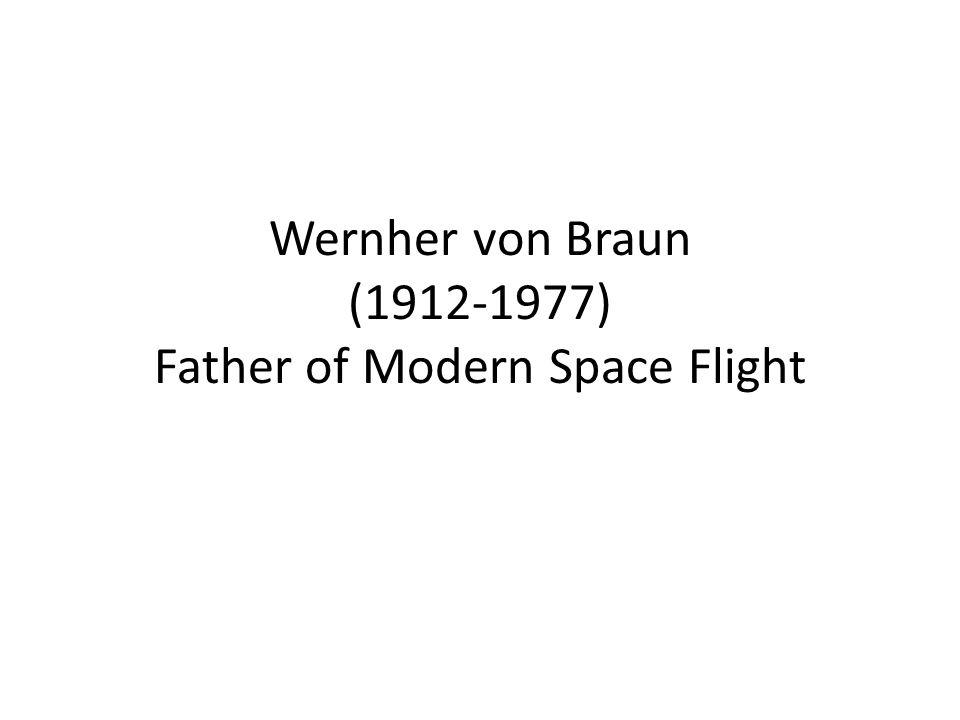 Wernher von Braun (1912-1977) Father of Modern Space Flight