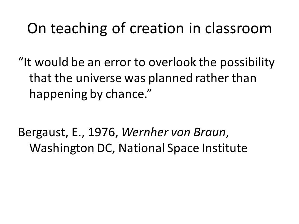 On teaching of creation in classroom It would be an error to overlook the possibility that the universe was planned rather than happening by chance.
