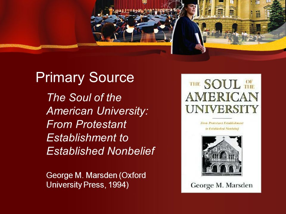 Primary Source The Soul of the American University: From Protestant Establishment to Established Nonbelief George M.