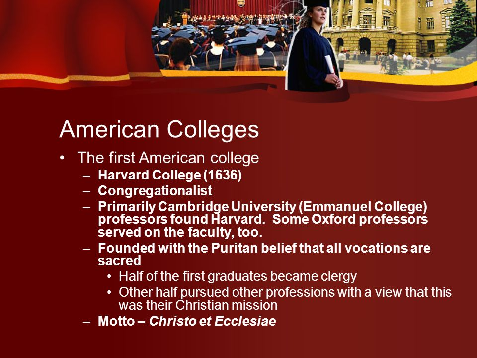 American Colleges Yale College (1701) –Anglican (in the midst of a Calvinist colony) –Founded by Connecticut clergy reacting to perceived decline of Christian orthodoxy at Harvard –Became a focal point of the 1 st Great Awakening
