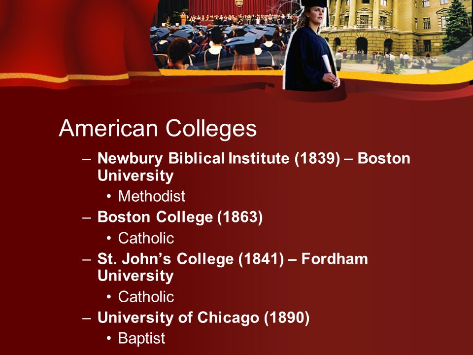 American Colleges Land Grant Colleges – 1862 –Morrill Act granted a portion of land in each state to found a technical or agricultural school University of Illinois Georgia Institute of Technology Texas Agricultural and Mechanical Mississippi State University Pennsylvania State University University of Kentucky