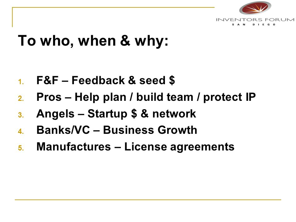 To who, when & why: 1. F&F – Feedback & seed $ 2.