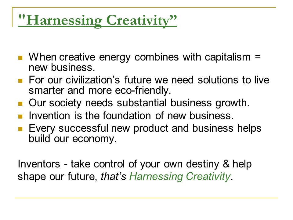 Harnessing Creativity When creative energy combines with capitalism = new business.