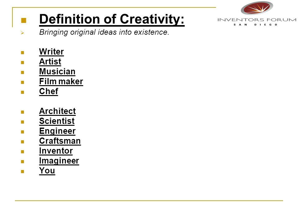 Definition of Creativity: Bringing original ideas into existence.