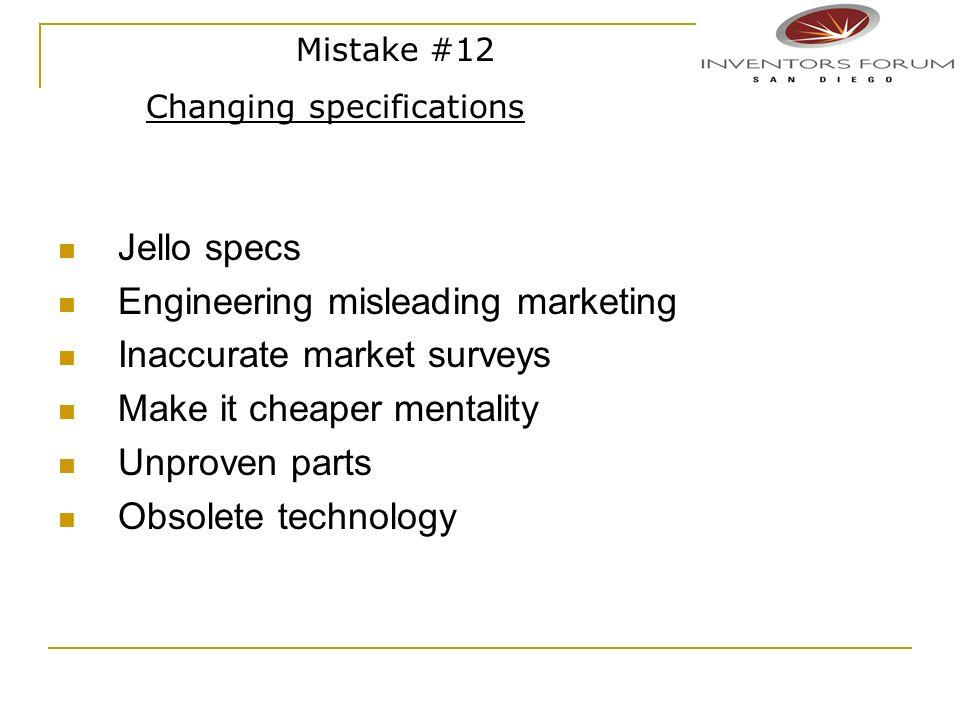 Jello specs Engineering misleading marketing Inaccurate market surveys Make it cheaper mentality Unproven parts Obsolete technology Mistake #12 Changi