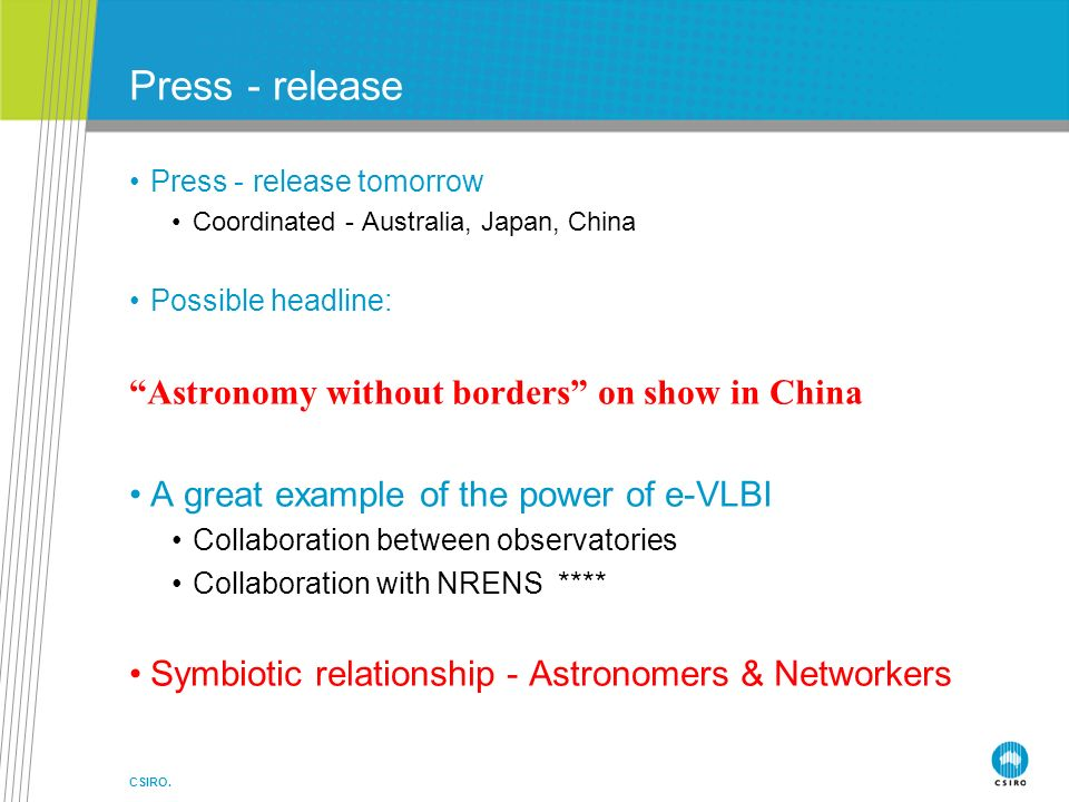 CSIRO. Press - release Press - release tomorrow Coordinated - Australia, Japan, China Possible headline: Astronomy without borders on show in China A
