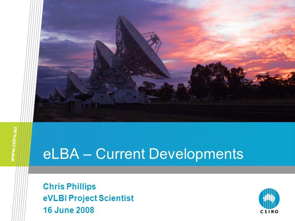 eLBA – Current Developments Chris Phillips eVLBI Project Scientist 16 June 2008
