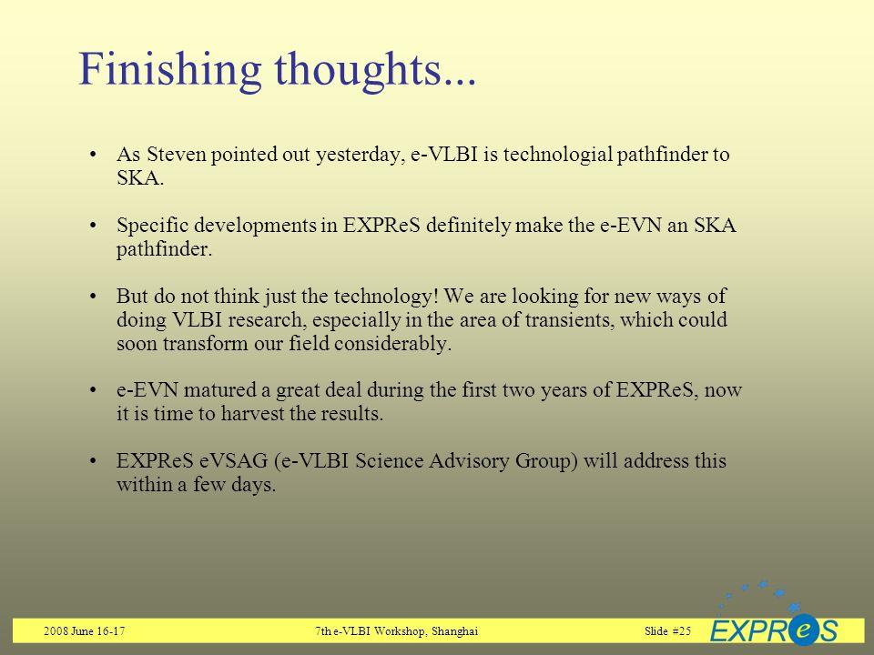 2008 June 16-177th e-VLBI Workshop, ShanghaiSlide #25 Finishing thoughts...