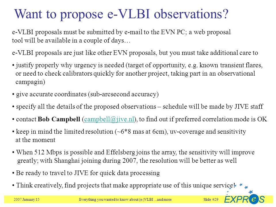 2007 January 15Everything you wanted to know about (e-)VLBI...and moreSlide #29 Want to propose e-VLBI observations? e-VLBI proposals must be submitte