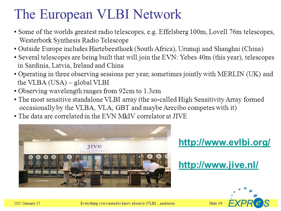 2007 January 15Everything you wanted to know about (e-)VLBI...and moreSlide #9 The European VLBI Network Some of the worlds greatest radio telescopes,