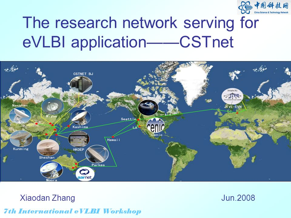 7th International eVLBI Workshop Outline Introduction on CSTnet Testing and demo for eVLBI Challenge and thought
