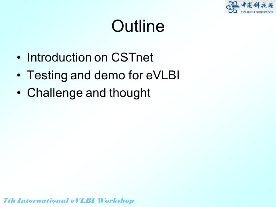7th International eVLBI Workshop Network Transfer Protocol and other factors TCP Reliable Not so good bandwidth Fair Poor for long delay UDP No ACK Stable and high bandwidth Little data loss but OK Outstanding for long delay