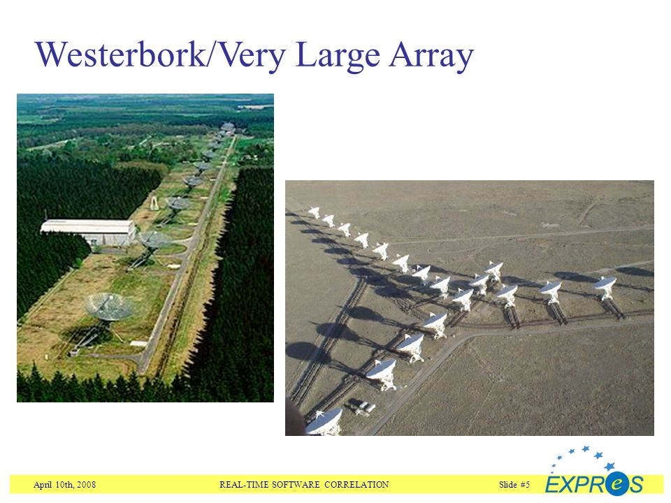 April 10th, 2008REAL-TIME SOFTWARE CORRELATIONSlide #5 Westerbork/Very Large Array